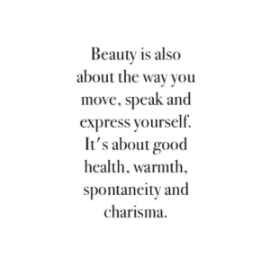 Beauty Is: Beauty is also  about the wav you  move, speak and  express vourself.  It's about good  health, warmth,  spontaneitv and  charisma