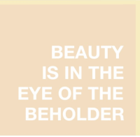 beholder: BEAUTY  IS IN THE  EYE OF THE  BEHOLDER