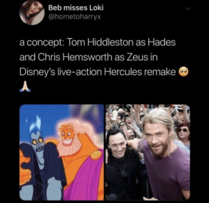 Yes make it happen.: Beb misses Loki  @hometoharryx  concept: Tom Hiddleston as Hades  and Chris Hemsworth as Zeus in  Disney's live-action Hercules remake Yes make it happen.