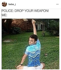 Blackpeopletwitter, Funny, and Pop: bebe j  POLICE: DROP YOUR WEAPON!  ME Pop, lock, and drop it