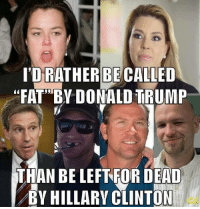 """Donald Trump, Hillary Clinton, and Memes: BECA  """"FAT BY DONALD TRUMP  THAN BE LEFT FORDEAD  BY HILLARY CLINTON I'll second that!"""