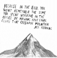 Love, Memes, and The Office: BECA (LSE IN THE END,  WONT REMEMBER THE TIME  You SPENT WORKINC IN THE  OFFICE SR MG WING yall LAWN  CLIMA THAT 500DAMN MOUNTAIN  JACH KEACu AC Climb that mountain. 👌 Love this by @motivationmafia Tag a friend that needs to see this!