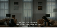 Love, Reason, and You: Because for some reason  I still happen to be in love with you