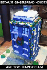 Memes, 🤖, and Gingerbread House: BECAUSE GINGERBREAD HOUSES  ARE TOO MAINSTREAM