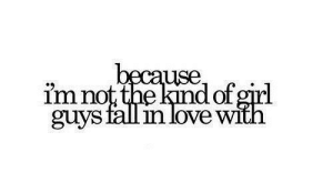 https://iglovequotes.net/: because,  im not the kind of girl  guys fall in love with https://iglovequotes.net/