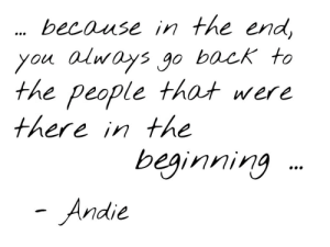 Back, You, and People: because in the en  you alnays g0 back to  the people that were  therein the  beginning  Andie