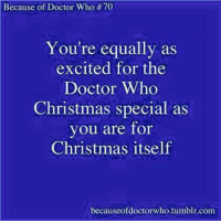 Memes, Doctor Who, and Equalizer: Because of Doctor Who  #70  You're equally as  excited for the  Doctor Who  Christmas special as  you are for  Christmas itself  becauseof doctorwho tumblr.com