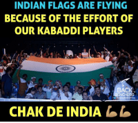 Memes, India, and Chak De India: BECAUSE OF THE EFFORT OF  OUR KABADDI PLAYERS  BACK  NCHERS  CHAK DE INDIA Chak de India 💪🏽