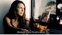 Game, Http, and A Game: Because to you it's just a game http://iglovequotes.net/
