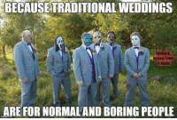 Boring People: BECAUSE TRADITIONALWEDDINGS  HORROR  BLOOD GORE  N MORE  ARE FOR NORMAL AND BORING PEOPLE