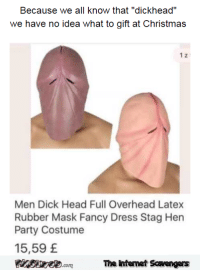 "<p>Wednesday Shitz n Giggles  Funny pics and memes  PMSLweb </p>: Because we all know that ""dickhead""  we have no idea what to gift at Christmas  1 z  Men Dick Head Full Overhead Latex  Rubber Mask Fancy Dress Stag Hen  Party Costume  15,59 E  The Intemet Scavengers <p>Wednesday Shitz n Giggles  Funny pics and memes  PMSLweb </p>"