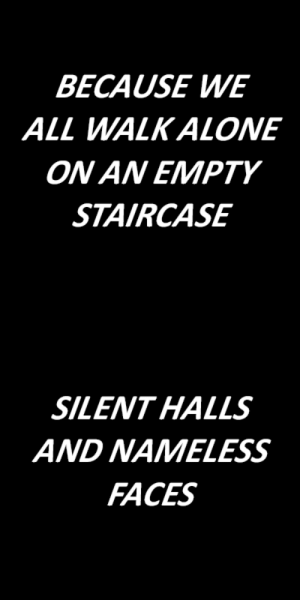Being Alone, Tumblr, and Blog: BECAUSE WE  ALL WALK ALONE  ON AN EMPTY  STAIRCASE   SILENTHALLS  AND NAMELESS  FACES lyricallymnded:  hospital for souls // bring me the horizon