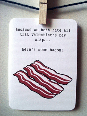 Anti Valentines Day Text Messages - Valentine Day: Because we both hate all  that valentine's Day  crap. .  here's some bacon: Anti Valentines Day Text Messages - Valentine Day