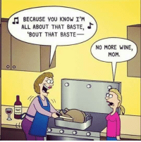 """Memes, Wine, and 🤖: BECAUSE YOU KNOW I'M  ALL ABOUT THAT BASTE,  """"BOUT THAT BASTE  NO MORE WINE,  MOM."""