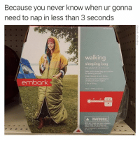 """Anaconda, Funny, and Mood: Because you never know when ur gonna  need to nap in less than 3 seconds  walking  sleeping bag  Fits adults 5h-6113%tal.  Side cinch drarws bag  for walking around  Snap closure on arm  Drawstring foot opening  venting on warm nights  2 lbs of filling  embark  Fiber, 100% polyetter  0""""  ▲ WARNING:  KEEP ALL FLAME AND HEAT SOUNCES  ARRIC THIS SLEEPING BAG MEETS  THE FLAMBMARILITY EOUGENTS The mood could strike at any time"""