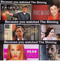 "Netflix, The Shining, and Tumblr: Because you watched The Shinin  HS  Because you watched The Shining  Because you watched The Shining  MEAN  GRLS  ам <p><a href=""http://ragecomicsbase.com/post/162821302537/have-you-even-seen-the-shining-netflix"" class=""tumblr_blog"">rage-comics-base</a>:</p>  <blockquote><p>Have you even seen The Shining, Netflix?</p></blockquote>"