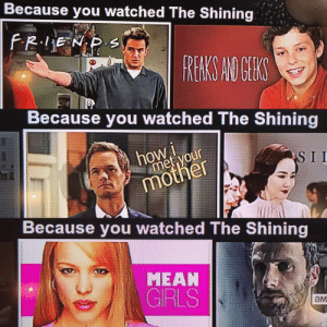 Netflix, The Shining, and Tumblr: Because you watched The Shinin  HS  Because you watched The Shining  Because you watched The Shining  MEAN  GRLS  ам rage-comics-base:  Have you even seen The Shining, Netflix?