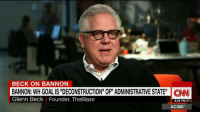 "Memes, Radio, and Beck: BECK ON BANNON  BANNON: WH GOAL IS ""DECONSTRUCTION"" OF"" ADMINISTRATIVE STATE CINNI  Glenn Beck Founder, TheBlaze  8:32 PM ET  AC360 Nationally syndicated radio host Glenn Beck said that White House Chief Strategist Steve Bannon's ""economic nationalism"" agenda is not conservative, ""it's dangerous."" http://cnn.it/2kVcDzM"
