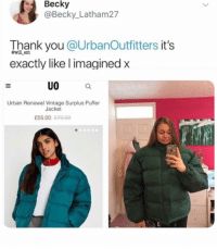 Memes, Thank You, and Urban: Becky  @Becky_ Latham27  Thank you @aUrbanOutfitters it's  exactly like l imagined x  @will ent  UO a  Urban Renewal Vintage Surplus Puffer  Jacket  £55.00 879-00 😂Expectations vs reality