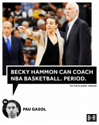 Pau with the strong endorsement 💪: BECKY HAMMON CAN COACH  NBA BASKETBALL. PERIOD  VIA THE PLAYERS' TRIBUNE  PAU GASOL  B R Pau with the strong endorsement 💪