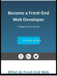 web: Become a Front-End  Web Developer  A Beginner's Guide  LEARN MORE  What do Front-End Web
