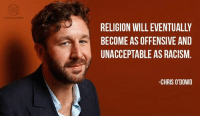 Unaccept: BECOME AS OFFENSIVE AND  UNACCEPTABLE AS RACISM  -CHRIS O'DOWD