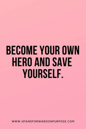 Save Yourself: BECOME YOUR OWN  HERO AND SAVE  YOURSELF  WWW.UPANDFORW ARDONPURPOSE.COM
