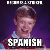 [ Credit to Bad Luck Brian ]: BECOMES ASTRIKER.  SPANISH  r, net  meme [ Credit to Bad Luck Brian ]
