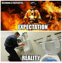 Become a firefighter to fight fires.. wind up scrubbing toilets.: BECOMING A FIREFIGHTER...  EXPECTATION  Pho Become a firefighter to fight fires.. wind up scrubbing toilets.