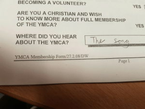 Lmao, Ymca, and MeIRL: BECOMING A VOLUNTEER?  YES  ARE YOU A CHRISTIAN AND WISH  TO KNOW MORE ABOUT FULL MEMBERSHIP  OF THE YMCA?  YES  WHERE DID YOU HEAR  ABOUT THE YMCA?  The sona  YMCA Membership Form/27.2.08/DW  Page 1 meirl #meirl #lmao