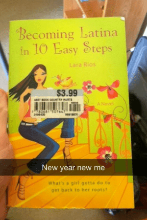 Ariana Grande, New Year's, and Taken: Becoming Latina  in 10 Easy Steps  Lara Rios  $3.99  ASST BODK COUNTRY HURTS  A Novel  780681 507647  19643  1807  New year new me  What's a girl gotta do to  get back to her roots? lycanthropiclesbian:  itscalledfashionlookitup:  itscalledfashionlookitup:  echarping:  I want everyone to know that this was taken by a white male.  yes unfortunately i am indeed a white male  for now   ariana grande furiously studies this book at night