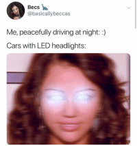 Cars, Driving, and Girl: Becs  @basicallybeccas  Me, peacefully driving at night::)  Cars with LED headlights SKEKSKSKND