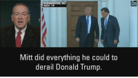 He has a point.: BEDMINSTER, NJ  NOV 19  Mitt did everything he could to  derail Donald Trump.  NEWS He has a point.