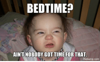 bedtime: BEDTIME?  AINT NOBODY GOT TIME FOR THAT  thebump.com