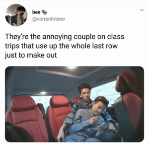EXO memes: bee *  @correctntexo  They're the annoying couple on class  trips that use up the whole last row  just to make out EXO memes