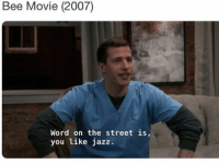 Bee Movie, Memes, and 🤖: Bee Movie (2007)  Word on the street is,  you like jazz