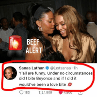 """🚨 BeefALERT 🚨 SanaaLathan DENIES being the """"Actress"""" on drugs that bit Beyoncé in the face at a JayZ 4:44 after party back in December. Beyoncé's Beyhive started putting negative comments on her Instagram profile earlier today and she's putting the rumor to rest.: BEEF  ALERT  Sanaa Lathan@justsanaa 1h  Y'all are funny. Under no circumstances  did I bite Beyonce and if I did it  would've been a love bite 🚨 BeefALERT 🚨 SanaaLathan DENIES being the """"Actress"""" on drugs that bit Beyoncé in the face at a JayZ 4:44 after party back in December. Beyoncé's Beyhive started putting negative comments on her Instagram profile earlier today and she's putting the rumor to rest."""