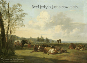 Beef, Facebook, and Memes: Beef jerky is just a cow raisin  CLASSICAL ART MEMES  facebook.com/classicalartmemes