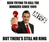 Dodger fans have been very quite here!!! Bums!!! #Nooka: BEEN TRYING TO CALL THE  DODGERS SINCE 1989  BUT THERE'S STILL NO RING Dodger fans have been very quite here!!! Bums!!! #Nooka
