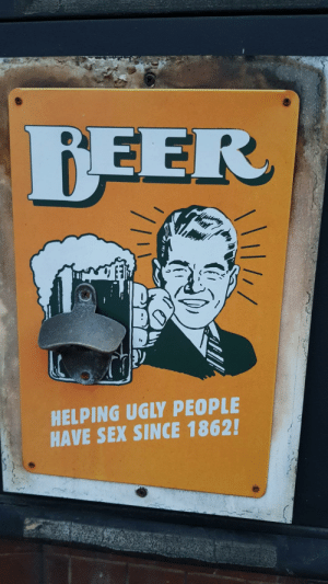 Me🍺irl: BEER  HELPING UGLY PEOPLE  HAVE SEX SINCE 1862! Me🍺irl
