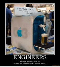 "Join us at Engineer Memes: Beer Server G3  designed by  MMAR  ENGINEERS  we solve problems such as  ""How do you make an apple computer useful?  motif ake.com Join us at Engineer Memes"