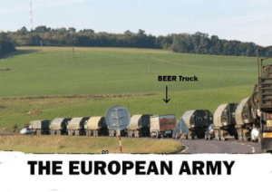 Beer, Army, and Brace Yourself: BEER Truck  LTI.  THE EUROPEAN ARMY Brace yourself