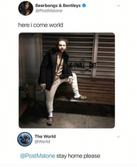 Memes, Home, and World: Beerbongs & Bentleys  @PostMalone  here i come world  The World  @World  @PostMalone stay home please Damn