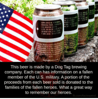 Beer, Memes, and Aries: BEERIB  MICHAEL O. MARTI  20 MAN  NE CALIFORNIA  W.  HERZBERG  MARINE CORPS  SEVERNA PARK, MARYL  A-36  N 19  U.S. MARINE CORPS  RCHS  CO, 30 BN 21  MAR, 20 MAR JUN 1986-210CT 2006  art  of the  the  firf in Ari  ian of the procef  npa ctly to Mart  tober 2, 2006 from en  the proceeds from this pu  and berg family. To leam  our mission to supp  rewing.com  This beer is made by a Dog Tag brewing  Company. Each can has information on a fallen  member of the U.S. military. A portion of the  proceeds from each beer sold is donated to the  families of the fallen heroes. What a great way  to remember our heroes.  fb.com/factsweird This is epic.