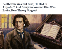Beethoven, Game, and A Game: Beethoven Was Not Deaf, He Had In  AirpodsTM And Everyone Around Him Was  Broke, New Theory Suggest A GAME THEORY