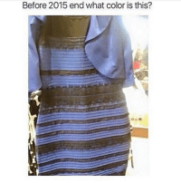 Asking for a friend ..... ??? I legit think it's blue and black I can't see white and gold at all ... 👗👗👗 thedress TheBasicBitchLife: Before 2015 end what color is this? Asking for a friend ..... ??? I legit think it's blue and black I can't see white and gold at all ... 👗👗👗 thedress TheBasicBitchLife