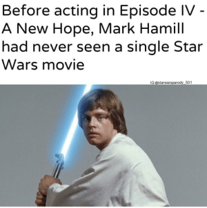 meirl by Alarid FOLLOW 4 MORE MEMES.: Before acting in Episode IV -  A New Hope, Mark Hamill  had never seen a single Star  Wars movie  IG:@starwarsparody 501 meirl by Alarid FOLLOW 4 MORE MEMES.