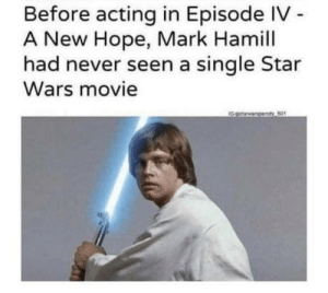laughoutloud-club:  History: Before acting in Episode IV -  A New Hope, Mark Hamill  had never seen a single Star  Wars movie  IGestarwarparody So1 laughoutloud-club:  History