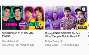 Friends, Twins, and Dolan: BEFORE  AFTER  16:13  26:45  DISGUISING THE DOLAN  Going UNDERCOVER To See  TWINS  Glam&Gore  58K views 37 minutes ago  What People Think About T..  Dolan Twins  286K viewS 37 minutes ago when you want to keep a surprise. but your friends ruins it