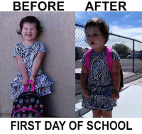 BEFORE AFTER  FIRST DAY OF SCHOOL When you discover how life really is !